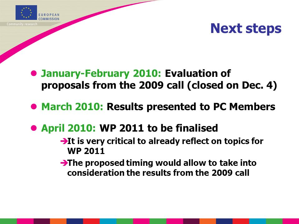 Next steps lJanuary-February 2010: Evaluation of proposals from the 2009 call (closed on Dec. 4) lMarch 2010: Results presented to PC Members lApril 2