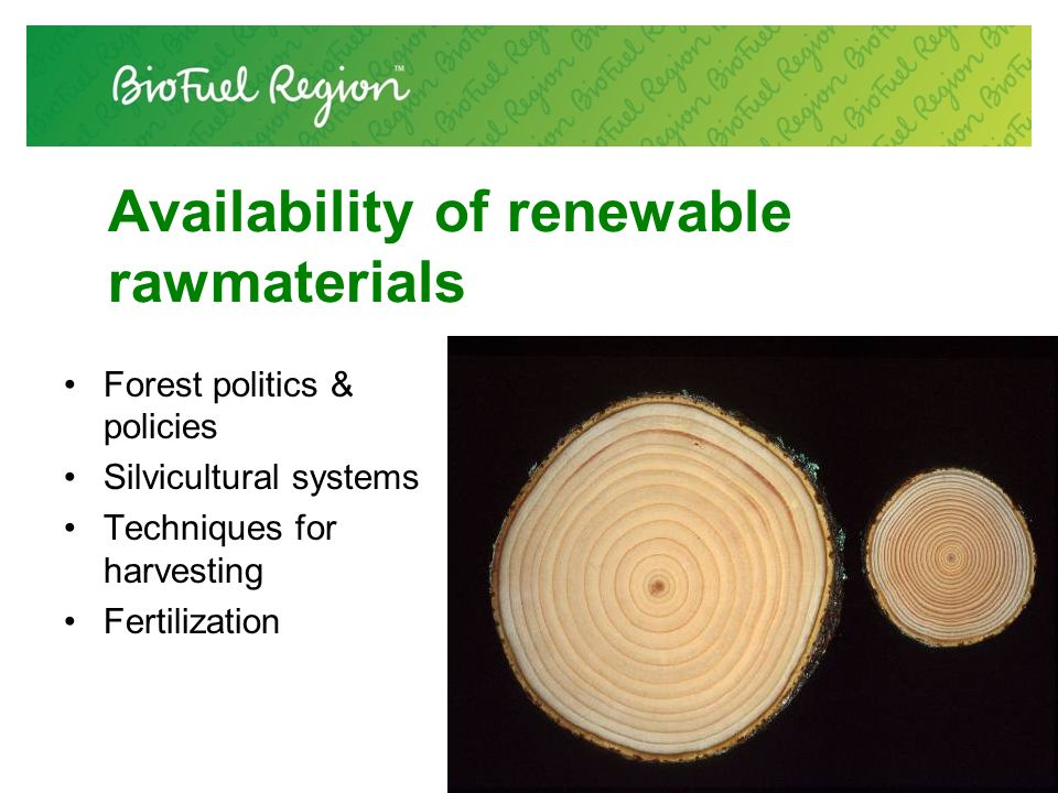 Availability of renewable rawmaterials Forest politics & policies Silvicultural systems Techniques for harvesting Fertilization