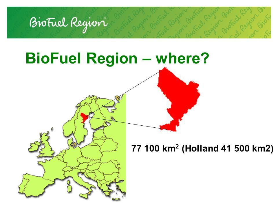 BioFuel Region – where? 77 100 km 2 (Holland 41 500 km2)