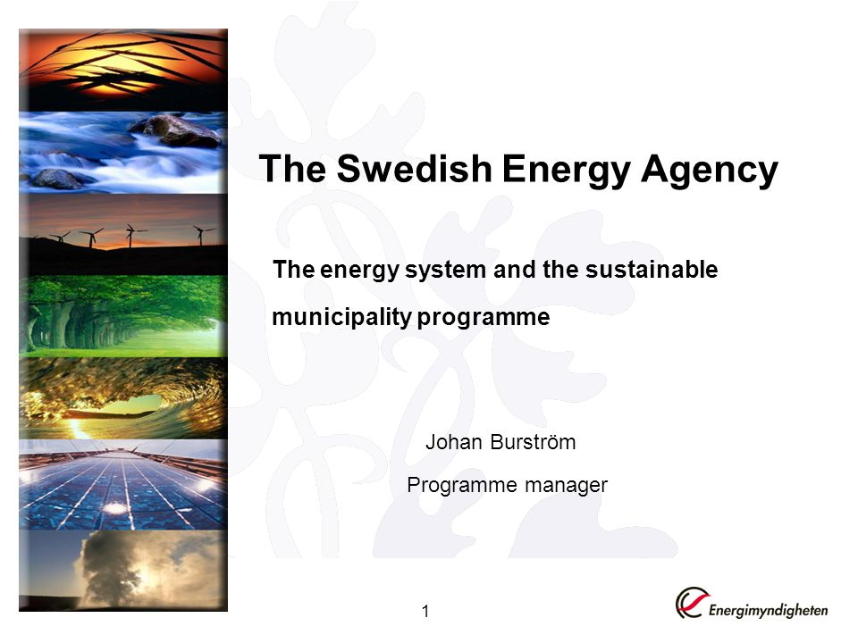 The Swedish Energy Agency The energy system and the sustainable municipality programme 1 Johan Burström Programme manager