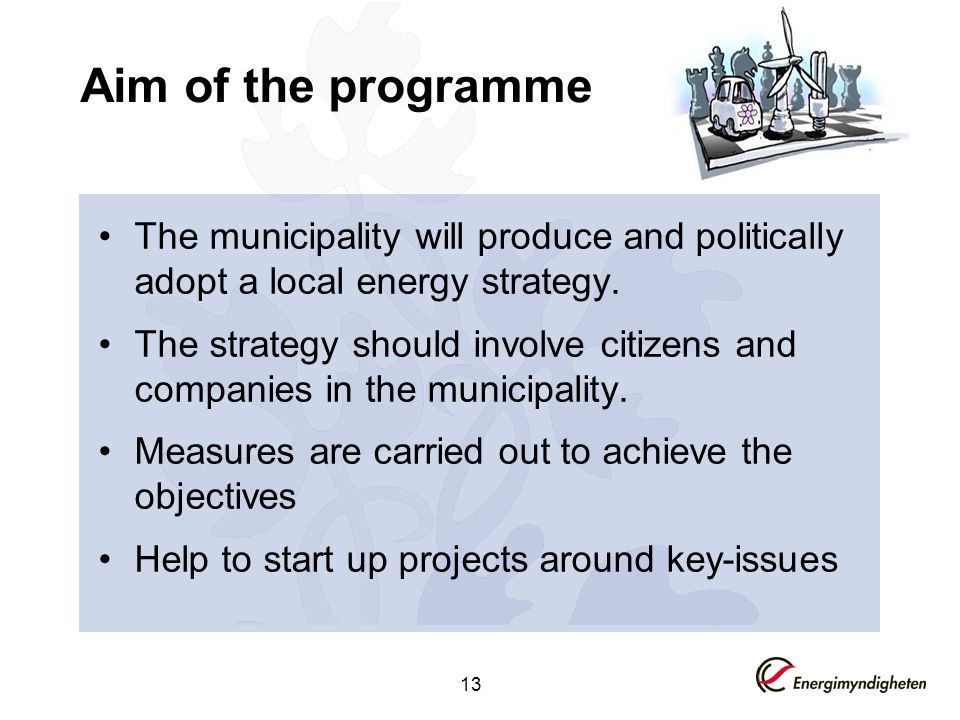 13 Aim of the programme The municipality will produce and politically adopt a local energy strategy.