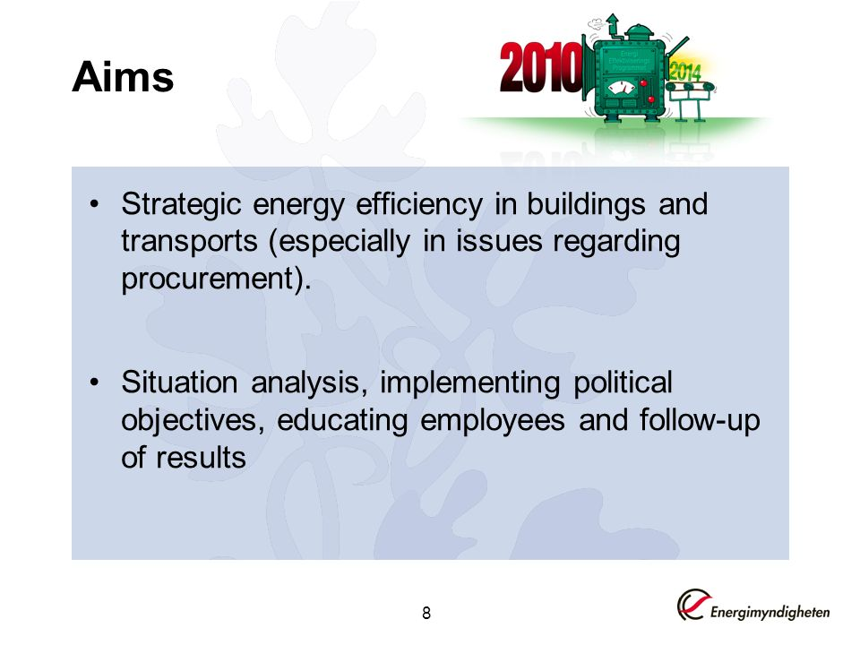 8 Aims Strategic energy efficiency in buildings and transports (especially in issues regarding procurement).
