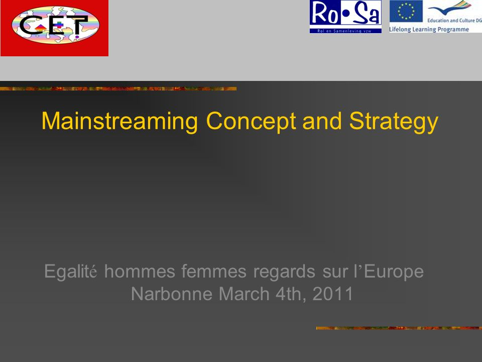 Mainstreaming Concept and Strategy Egalit é hommes femmes regards sur l Europe Narbonne March 4th, 2011 G
