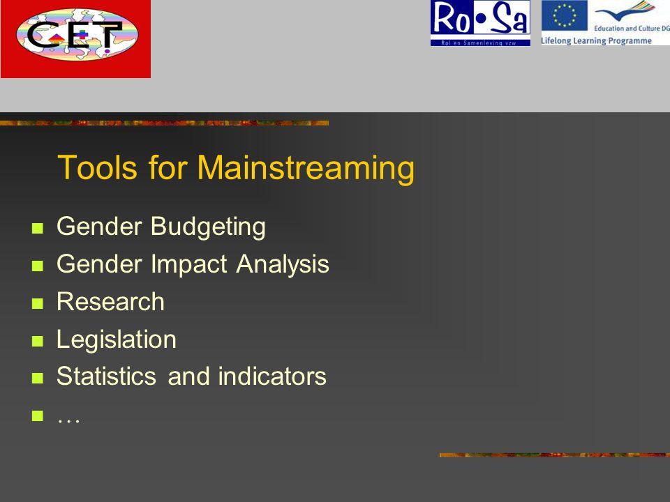 Tools for Mainstreaming Gender Budgeting Gender Impact Analysis Research Legislation Statistics and indicators … G