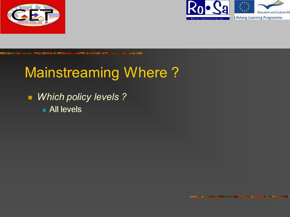 Mainstreaming Where ? Which policy levels ? All levels G