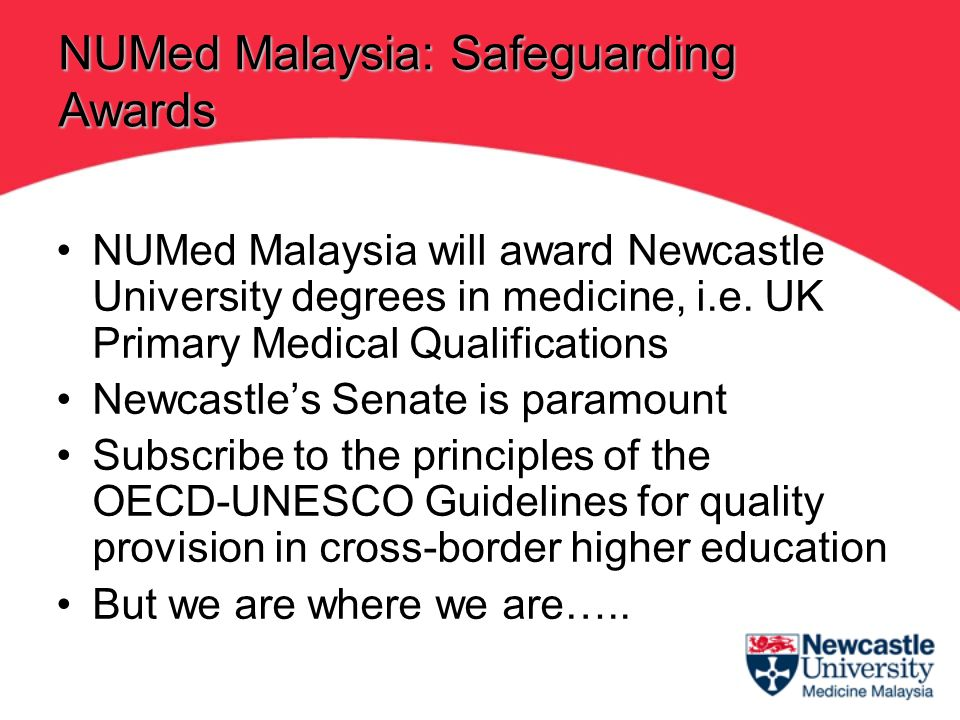 NUMed Malaysia will award Newcastle University degrees in medicine, i.e. UK Primary Medical Qualifications Newcastles Senate is paramount Subscribe to