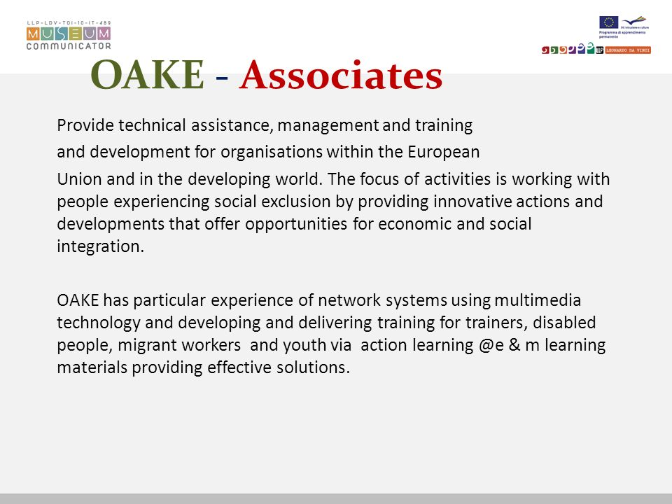 OAKE - Associates Provide technical assistance, management and training and development for organisations within the European Union and in the developing world.