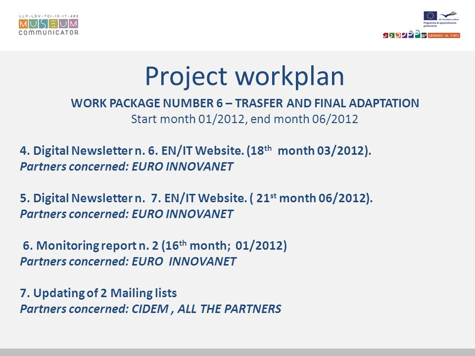 Project workplan WORK PACKAGE NUMBER 6 – TRASFER AND FINAL ADAPTATION Start month 01/2012, end month 06/2012 4. Digital Newsletter n. 6. EN/IT Website
