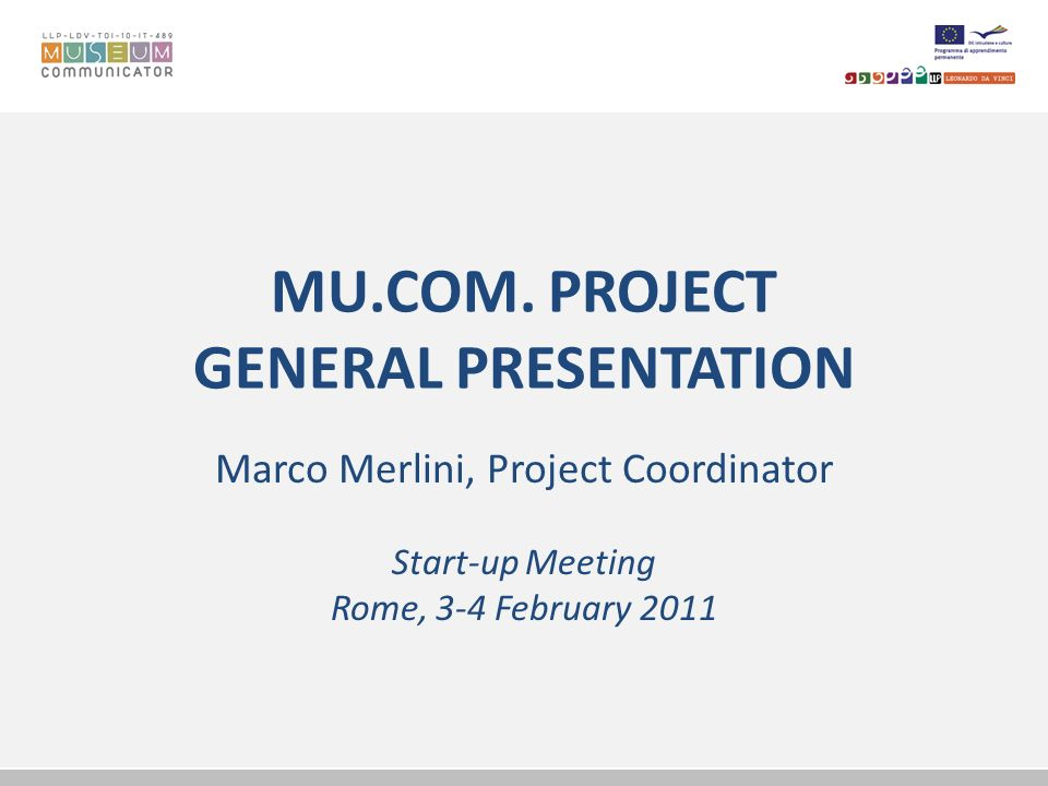 MU.COM. PROJECT GENERAL PRESENTATION Marco Merlini, Project Coordinator Start-up Meeting Rome, 3-4 February 2011