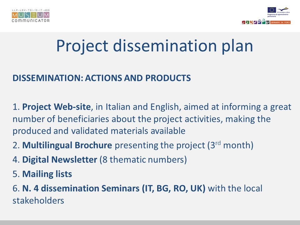 Project dissemination plan DISSEMINATION: ACTIONS AND PRODUCTS 1. Project Web-site, in Italian and English, aimed at informing a great number of benef