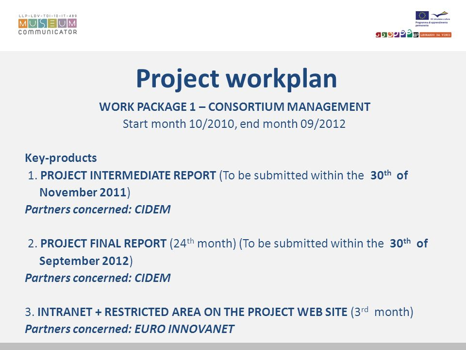 Project workplan WORK PACKAGE 1 – CONSORTIUM MANAGEMENT Start month 10/2010, end month 09/2012 Key-products 1. PROJECT INTERMEDIATE REPORT (To be subm