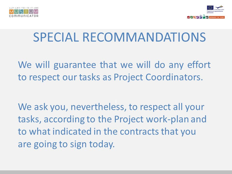 I SPECIAL RECOMMANDATIONS We will guarantee that we will do any effort to respect our tasks as Project Coordinators. We ask you, nevertheless, to resp