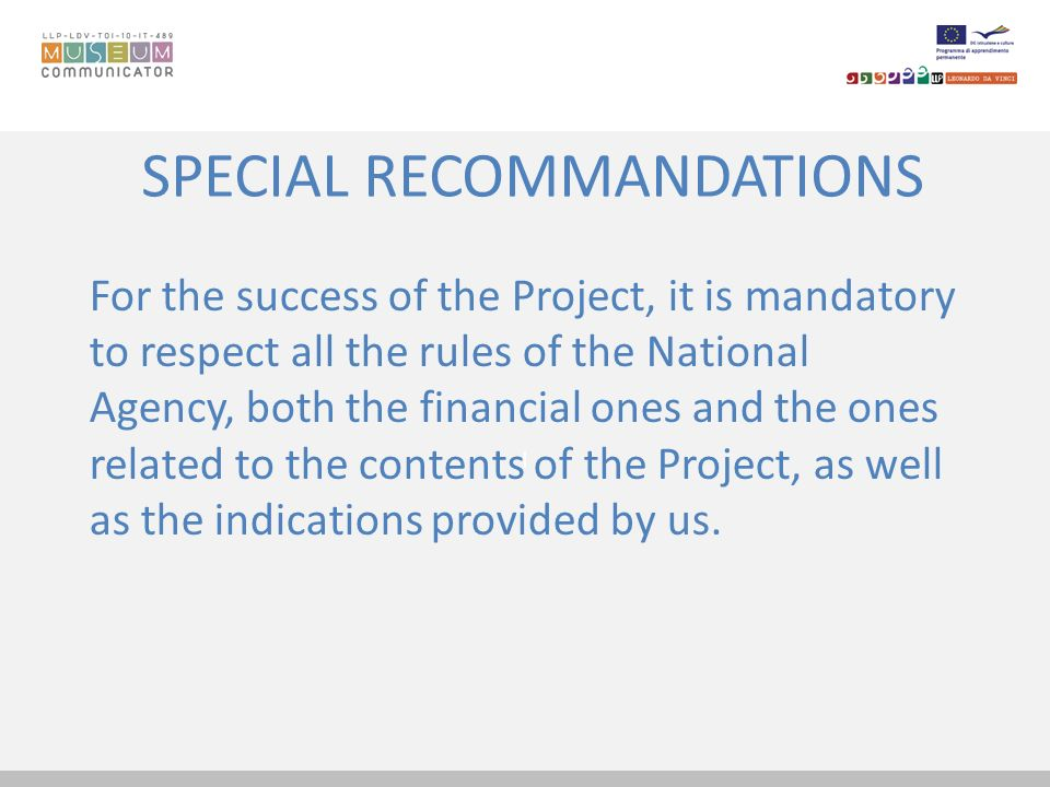 I SPECIAL RECOMMANDATIONS For the success of the Project, it is mandatory to respect all the rules of the National Agency, both the financial ones and