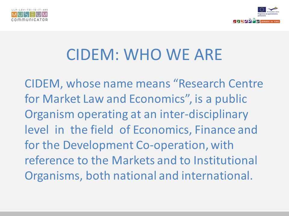 CIDEM: WHO WE ARE CIDEM, whose name means Research Centre for Market Law and Economics, is a public Organism operating at an inter-disciplinary level