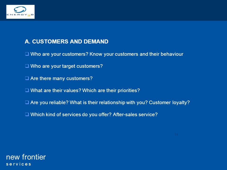 14 new frontier s e r v i c e s A. CUSTOMERS AND DEMAND Who are your customers.