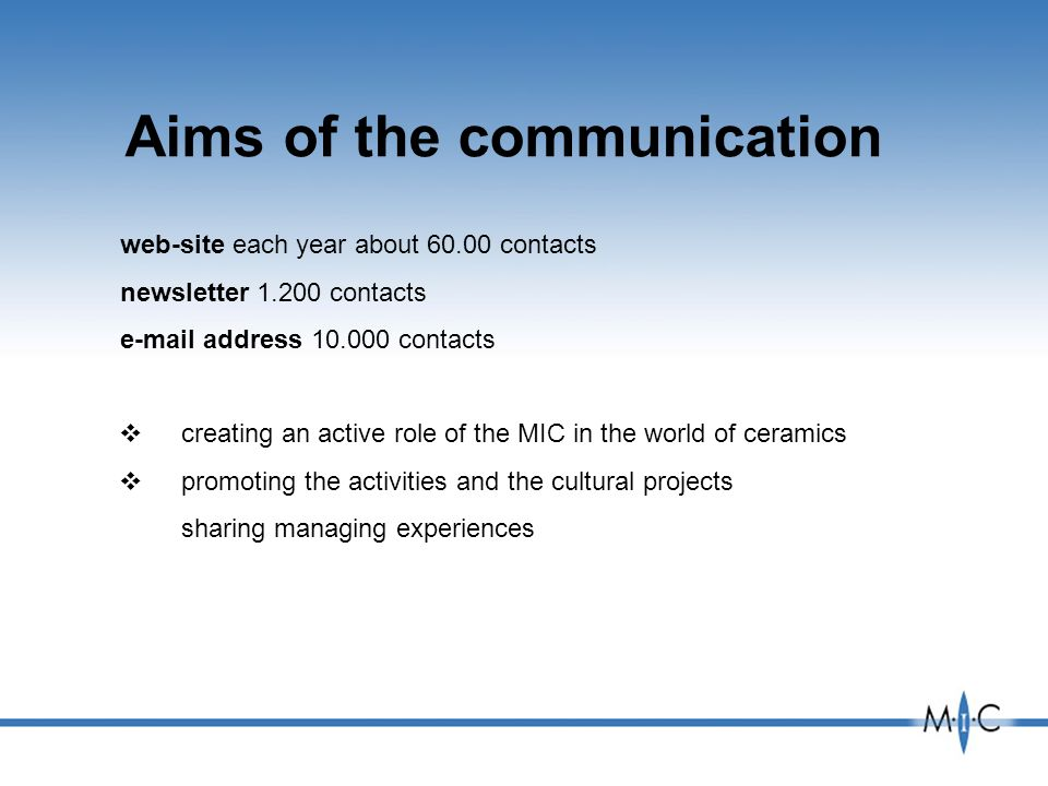 creating an active role of the MIC in the world of ceramics promoting the activities and the cultural projects sharing managing experiences Aims of th