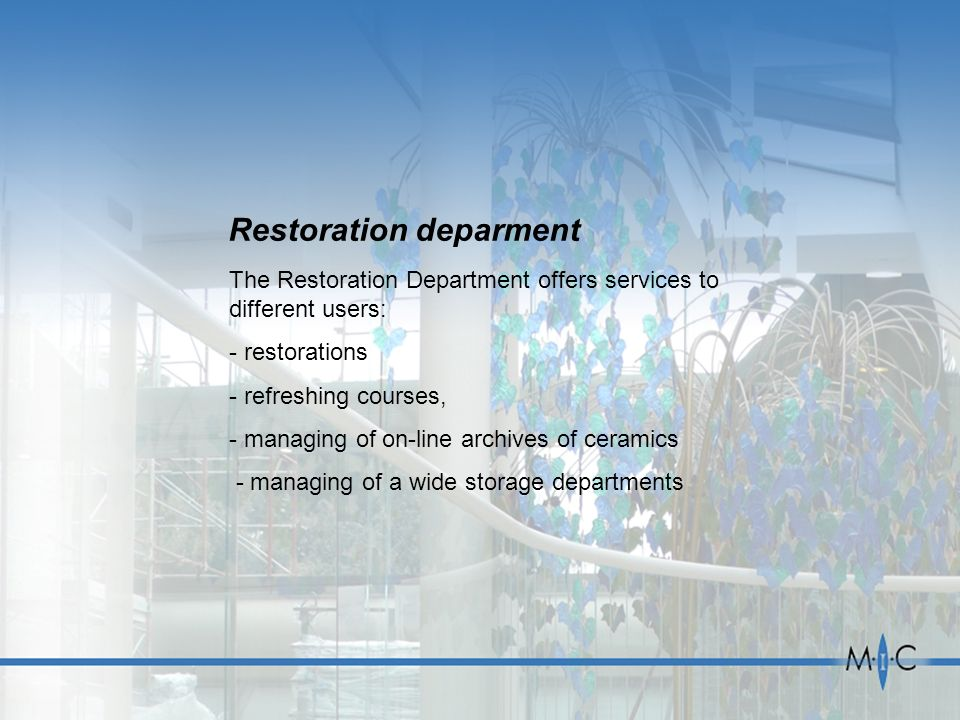 The Restoration Department offers services to different users: - restorations - refreshing courses, - managing of on-line archives of ceramics - manag