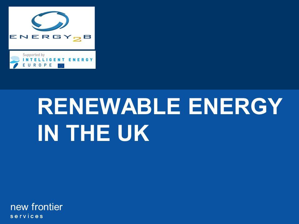 new frontier s e r v i c e s RENEWABLE ENERGY IN THE UK