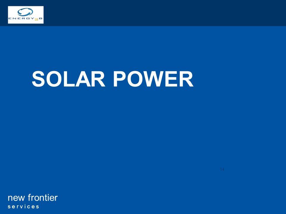 14 new frontier s e r v i c e s SOLAR POWER