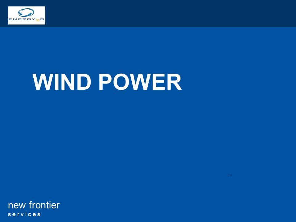 19 new frontier s e r v i c e s WIND POWER