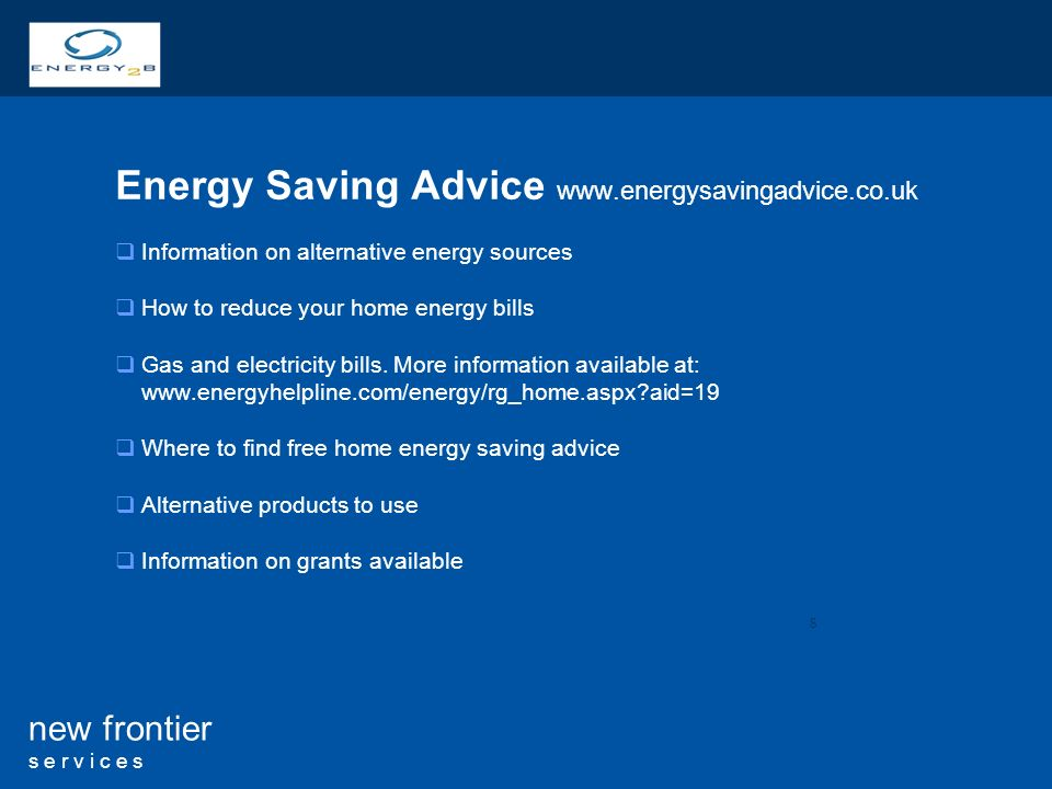8 new frontier s e r v i c e s Energy Saving Advice   Information on alternative energy sources How to reduce your home energy bills Gas and electricity bills.