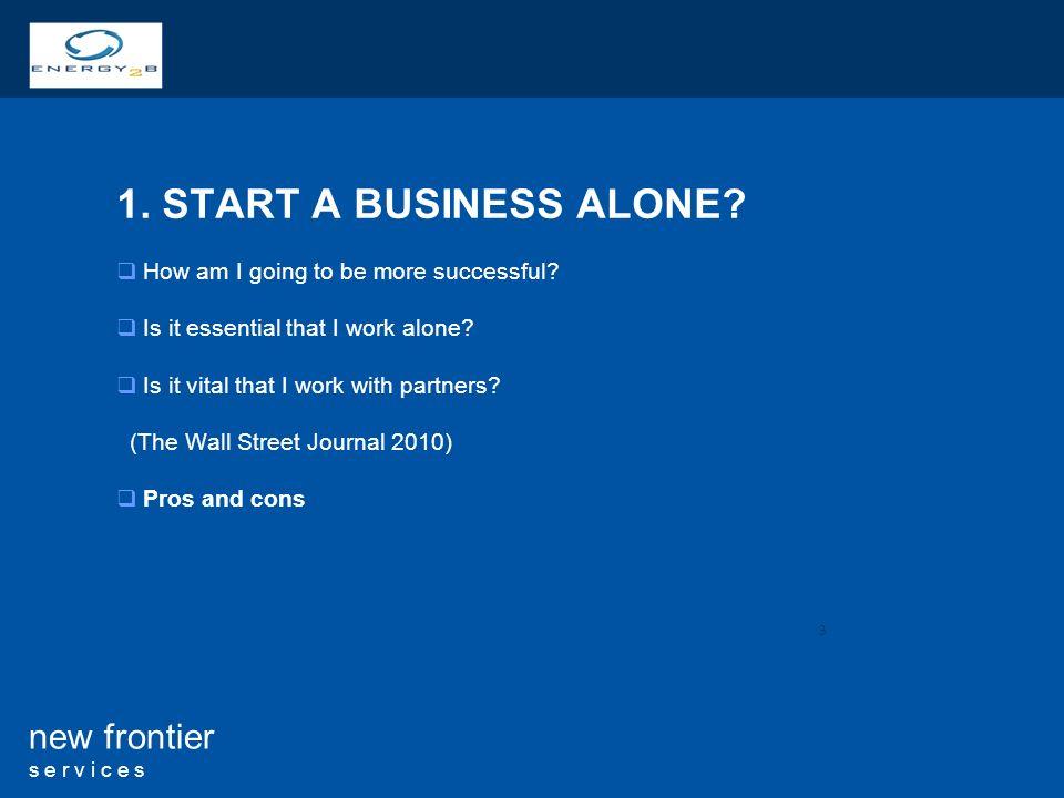 3 new frontier s e r v i c e s 1. START A BUSINESS ALONE.