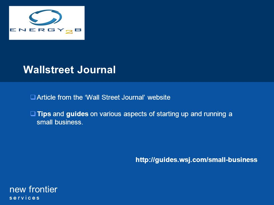 new frontier s e r v i c e s Wallstreet Journal Article from the Wall Street Journal website Tips and guides on various aspects of starting up and running a small business.