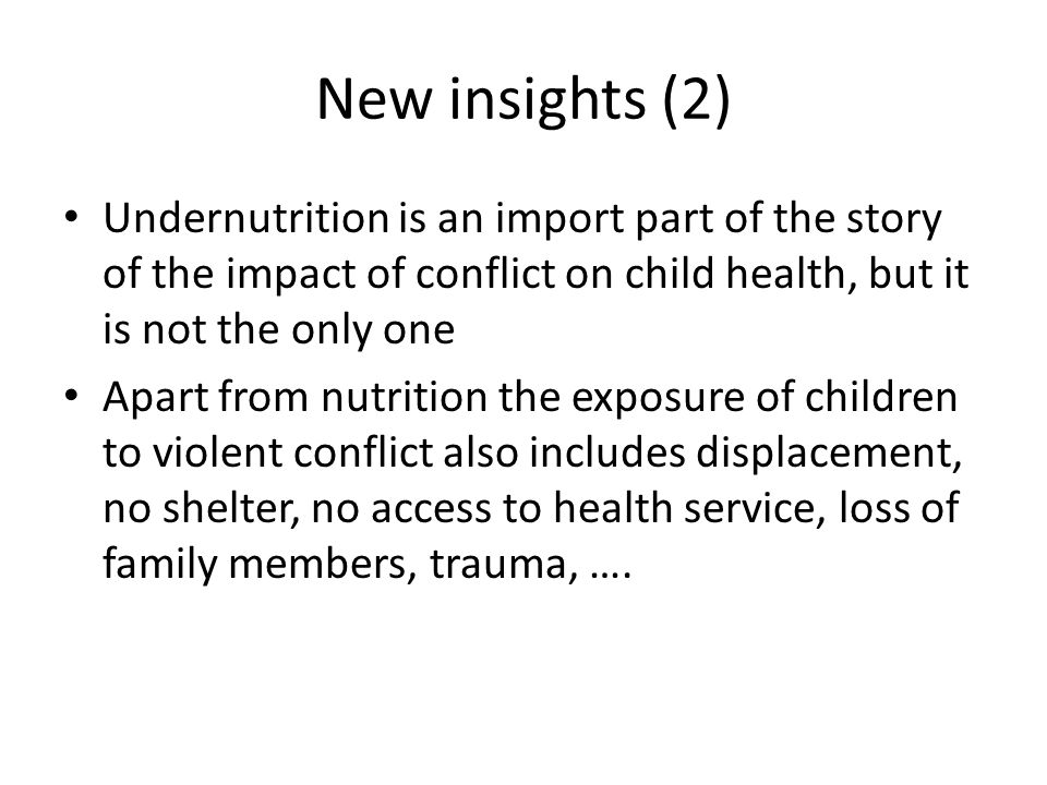 New insights (2) Undernutrition is an import part of the story of the impact of conflict on child health, but it is not the only one Apart from nutrit