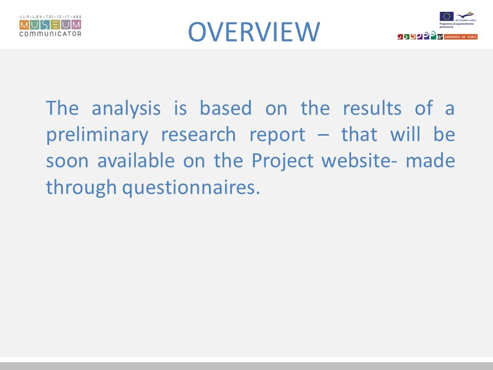 OVERVIEW The analysis is based on the results of a preliminary research report – that will be soon available on the Project website- made through questionnaires.