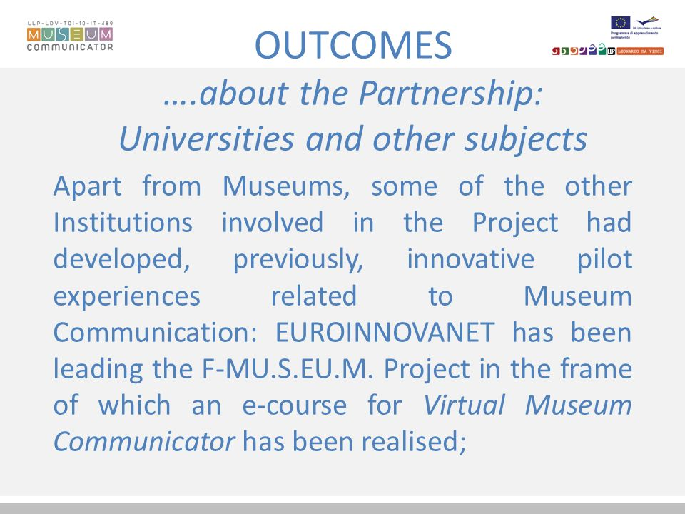 OUTCOMES ….about the Partnership: Universities and other subjects The Lucian Blaga University has developed, in the frame of the post-graduate Master programme, two courses, Communication in social field and Patrimony theory.