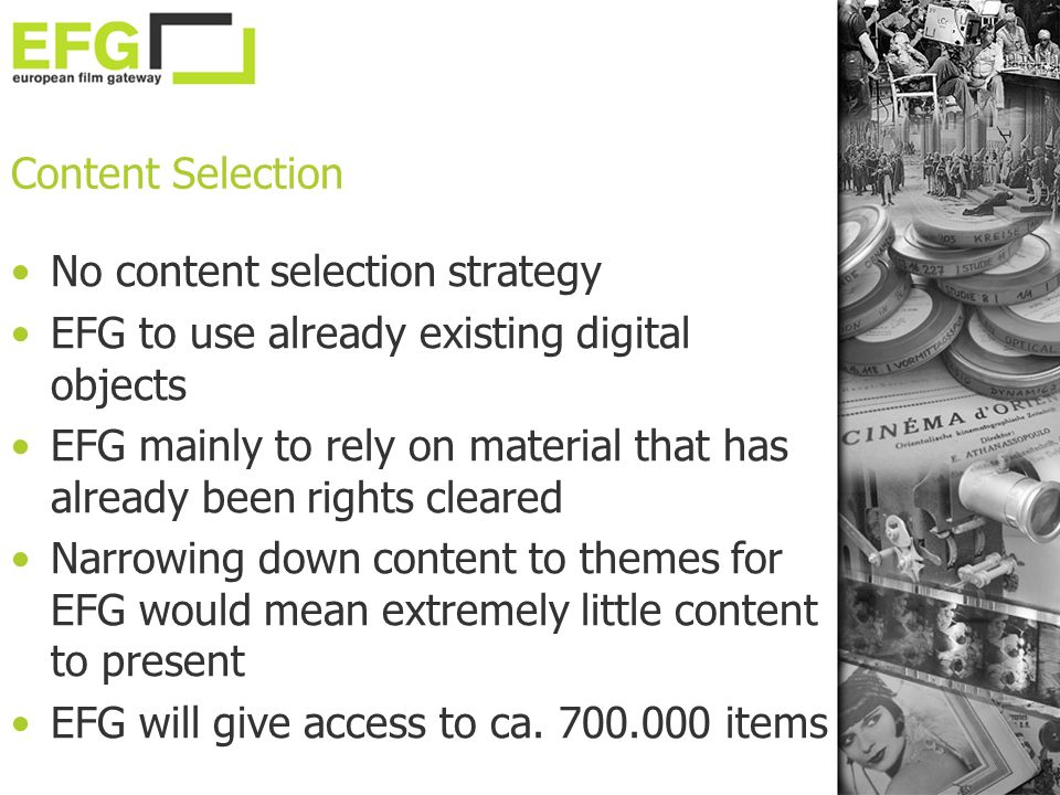 Content Selection No content selection strategy EFG to use already existing digital objects EFG mainly to rely on material that has already been right