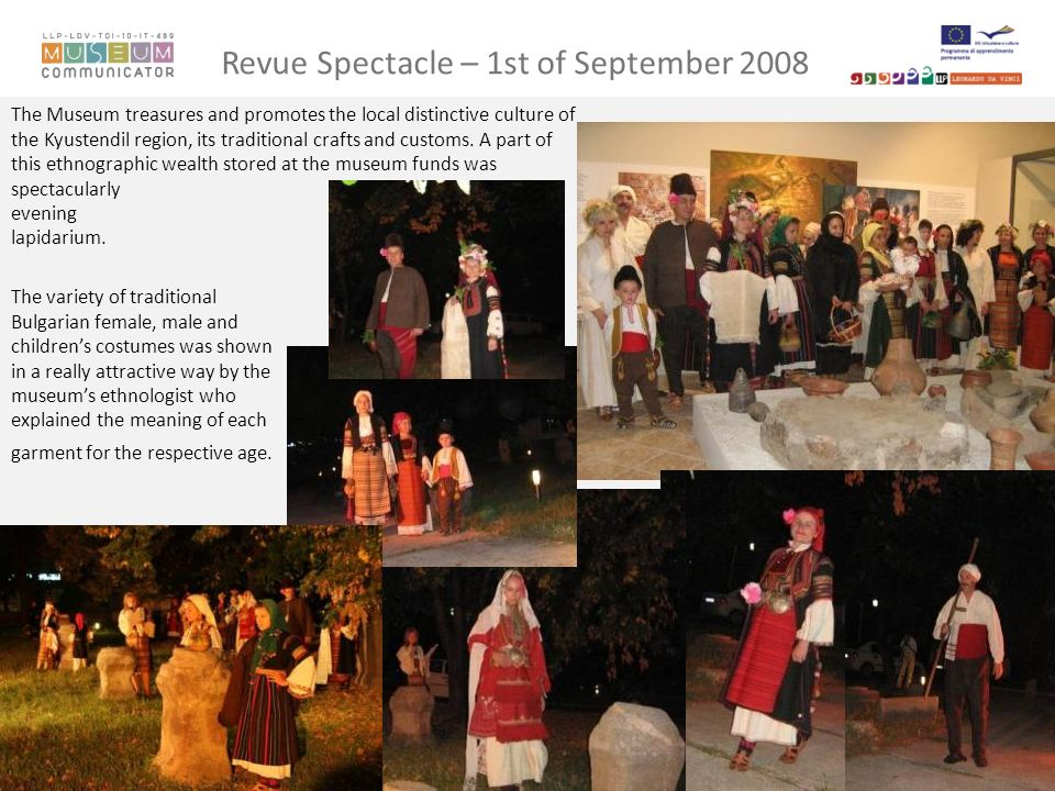 Revue Spectacle – 1st of September 2008 The Museum treasures and promotes the local distinctive culture of the Kyustendil region, its traditional crafts and customs.