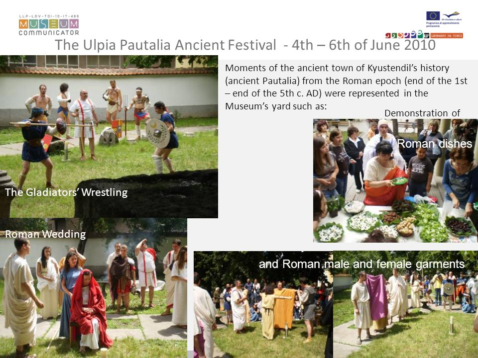 The Ulpia Pautalia Ancient Festival - 4th – 6th of June 2010 Moments of the ancient town of Kyustendils history (ancient Pautalia) from the Roman epoch (end of the 1st – end of the 5th c.