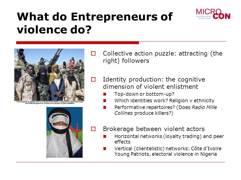 What do Entrepreneurs of violence do? Collective action puzzle: attracting (the right) followers Identity production: the cognitive dimension of viole