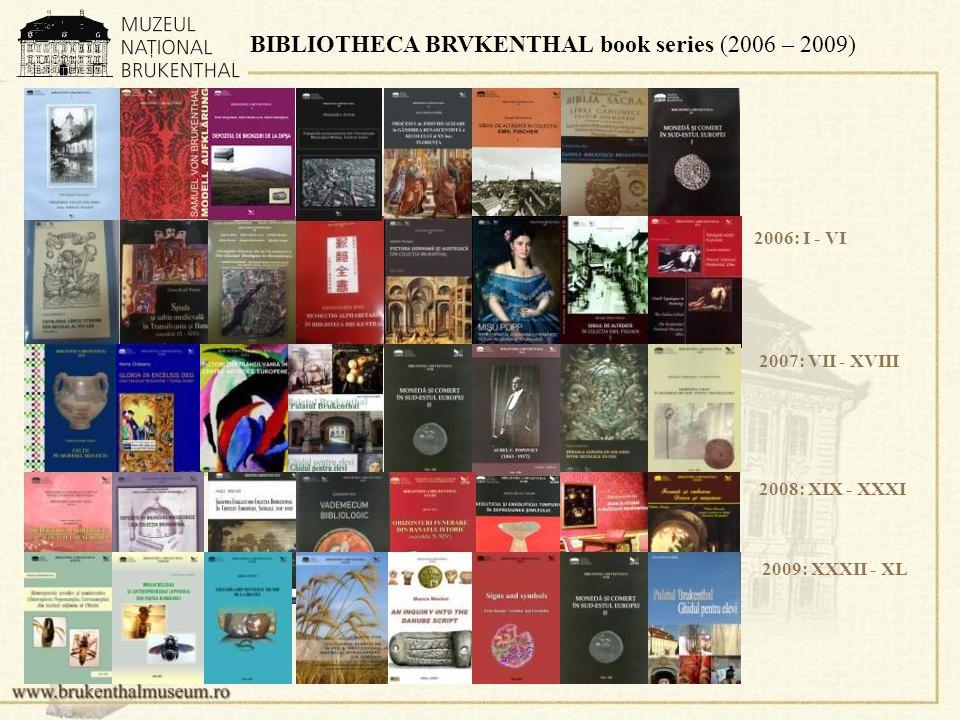 BIBLIOTHECA BRVKENTHAL book series (2006 – 2009) 2006: I - VI 2007: VII - XVIII 2008: XIX - XXXI 2009: XXXII - XL
