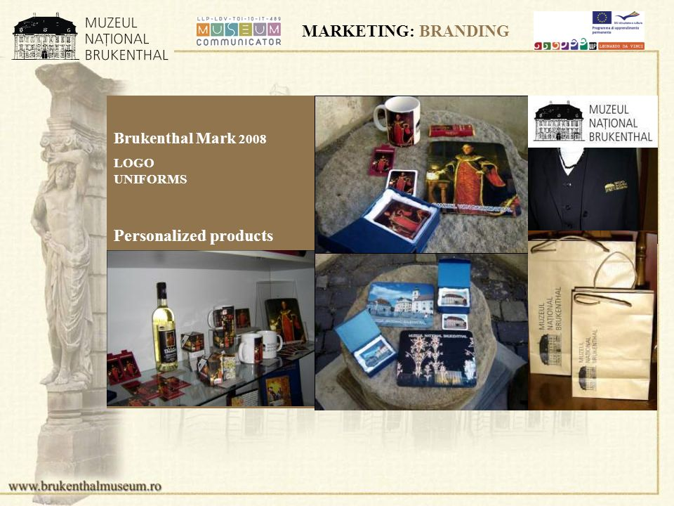 MARKETING: BRANDING Brukenthal Mark 2008 LOGO UNIFORMS Personalized products