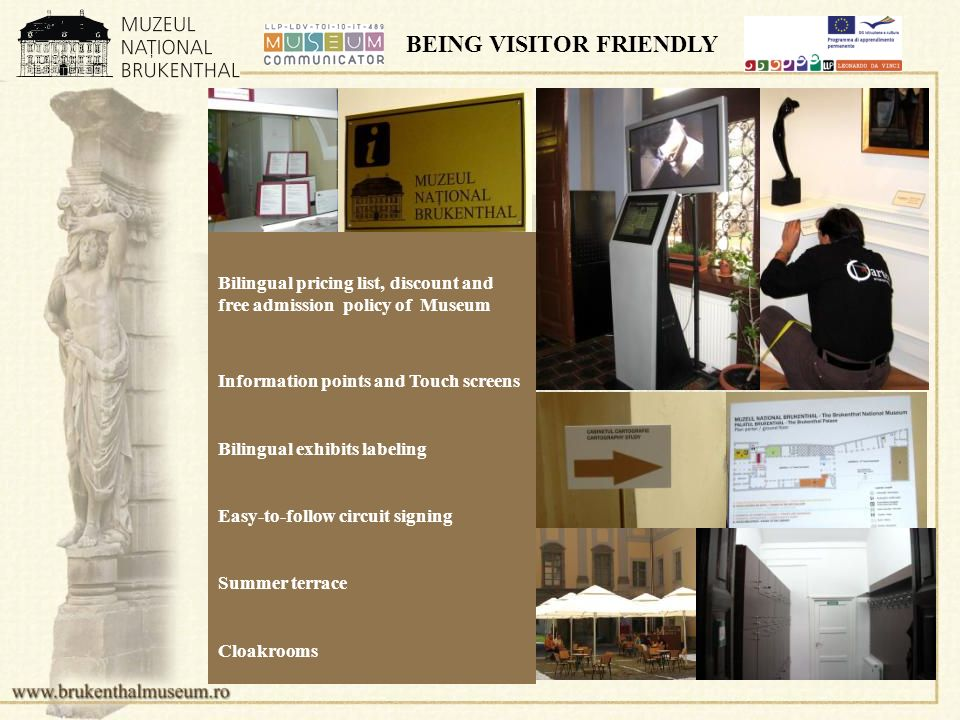 BEING VISITOR FRIENDLY Bilingual pricing list, discount and free admission policy of Museum Information points and Touch screens Bilingual exhibits labeling Easy-to-follow circuit signing Summer terrace Cloakrooms