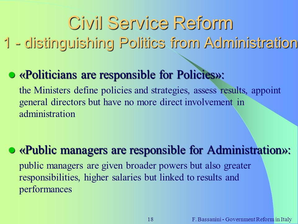 F. Bassanini - Government Reform in Italy18 Civil Service Reform 1 - distinguishing Politics from Administration «Politicians are responsible for Poli