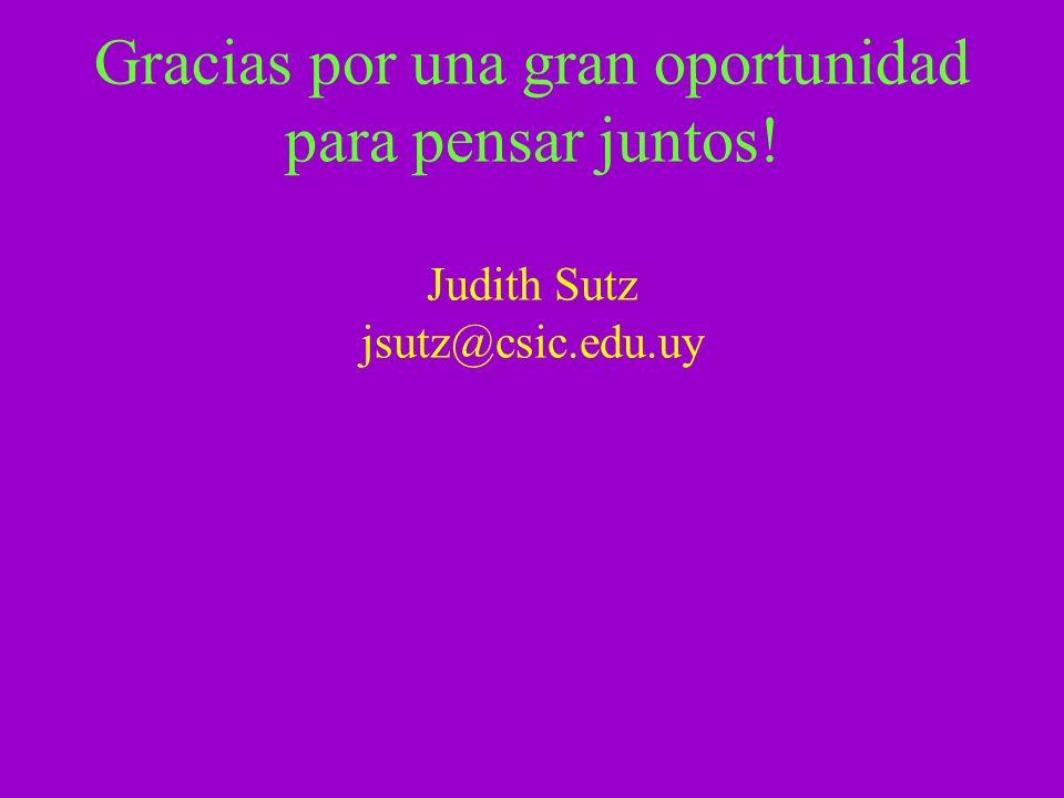 Gracias por una gran oportunidad para pensar juntos! Judith Sutz jsutz@csic.edu.uy