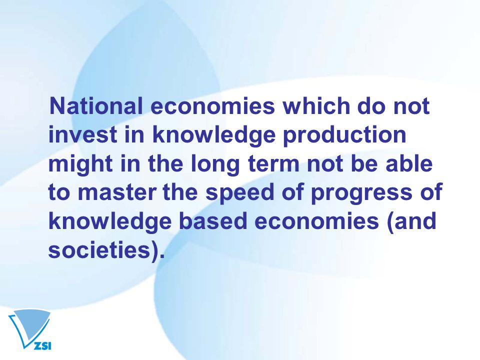 National economies which do not invest in knowledge production might in the long term not be able to master the speed of progress of knowledge based economies (and societies).