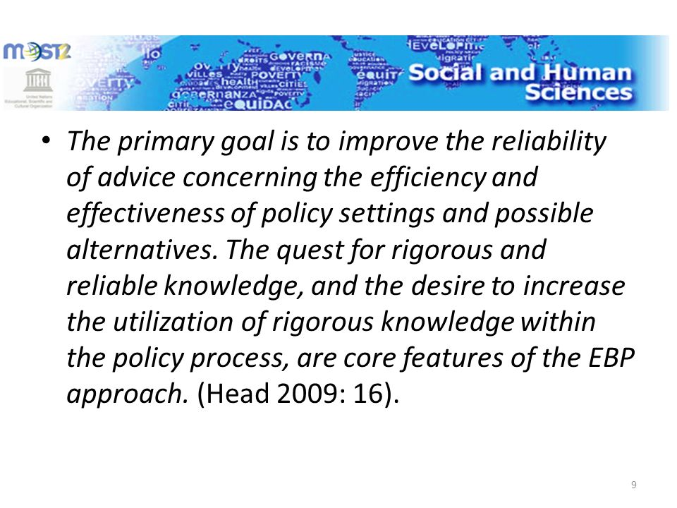 The primary goal is to improve the reliability of advice concerning the efficiency and effectiveness of policy settings and possible alternatives.