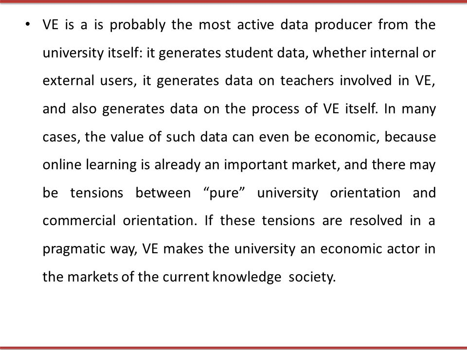VE is a is probably the most active data producer from the university itself: it generates student data, whether internal or external users, it generates data on teachers involved in VE, and also generates data on the process of VE itself.