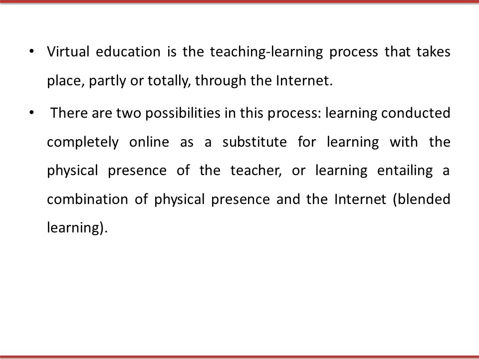 Virtual education is the teaching-learning process that takes place, partly or totally, through the Internet.