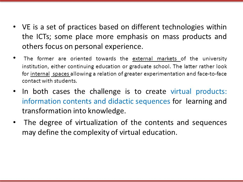 VE is a set of practices based on different technologies within the ICTs; some place more emphasis on mass products and others focus on personal experience.