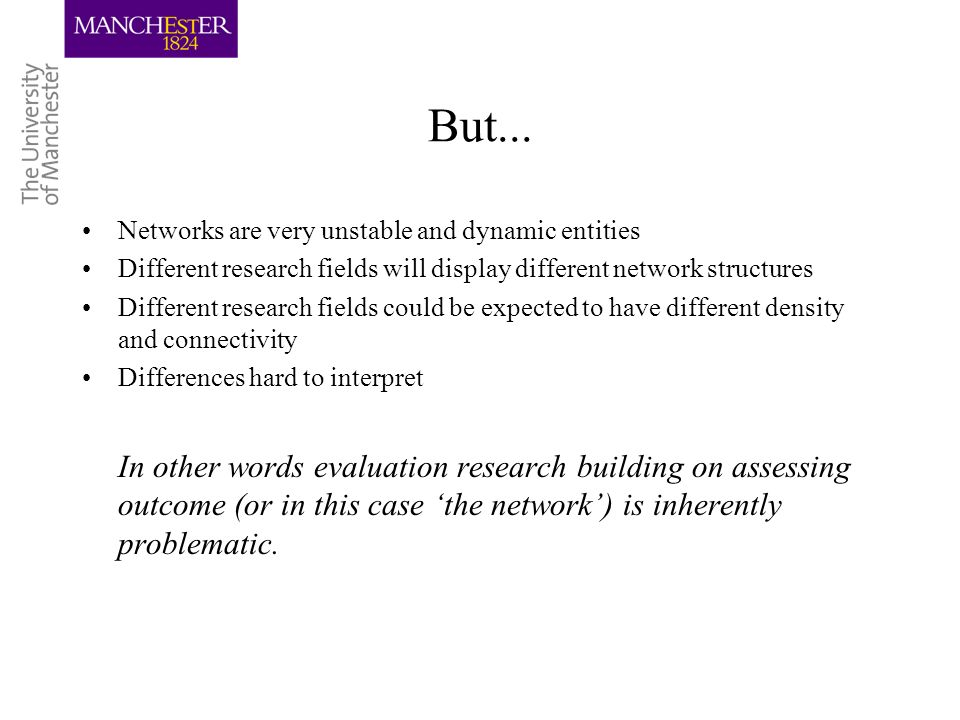 But... Networks are very unstable and dynamic entities Different research fields will display different network structures Different research fields c