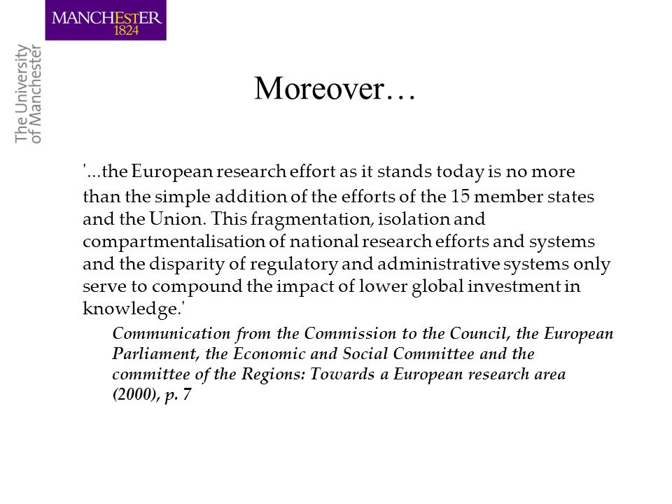Moreover… ...the European research effort as it stands today is no more than the simple addition of the efforts of the 15 member states and the Union.