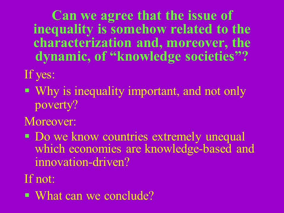 Can we agree that the issue of inequality is somehow related to the characterization and, moreover, the dynamic, of knowledge societies.