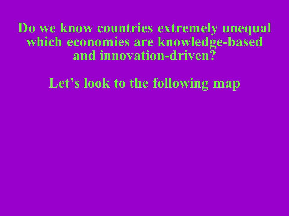 Do we know countries extremely unequal which economies are knowledge-based and innovation-driven.