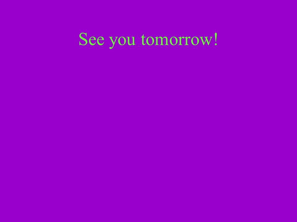See you tomorrow!