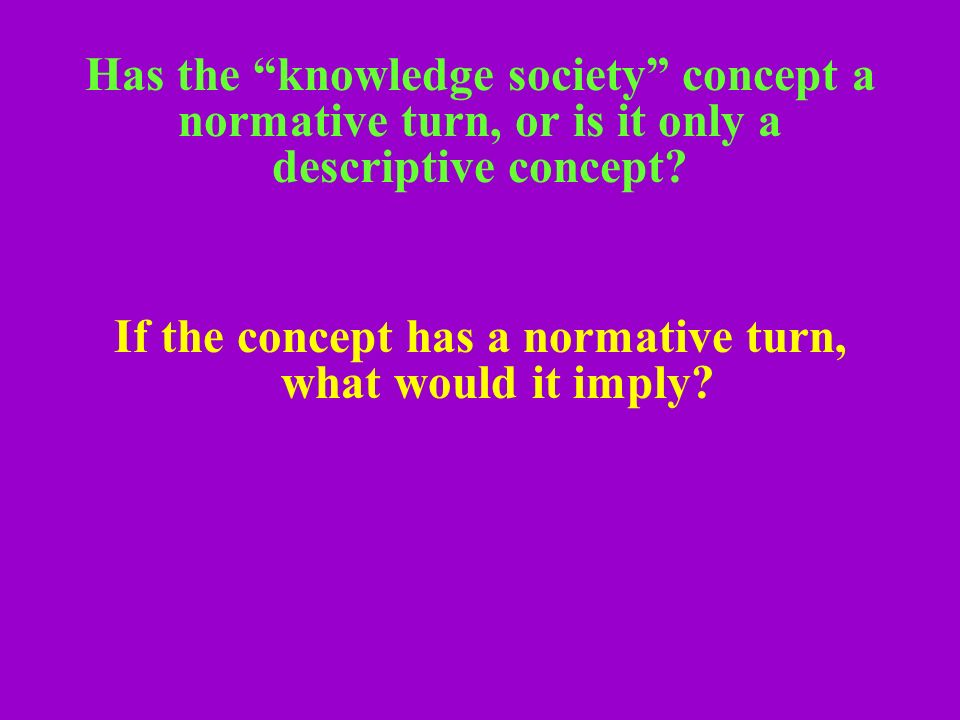 Has the knowledge society concept a normative turn, or is it only a descriptive concept.
